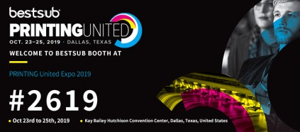 Welcome to BestSub Booth at PRINTING United Expo 2019 (#2619)